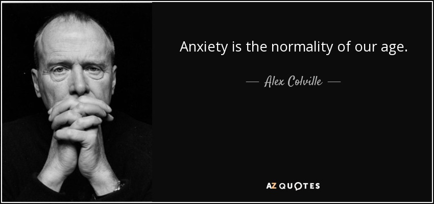 Anxiety is the normality of our age. - Alex Colville