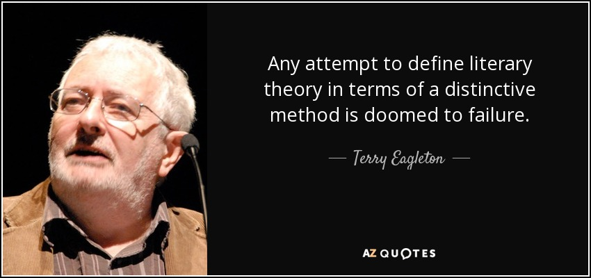 Any attempt to define literary theory in terms of a distinctive method is doomed to failure. - Terry Eagleton