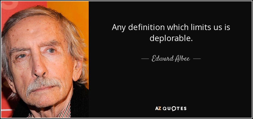 Any definition which limits us is deplorable. - Edward Albee