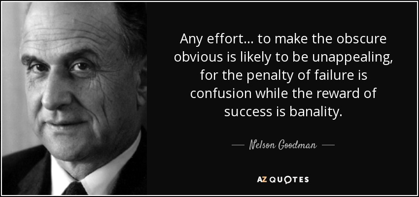 Nelson Goodman Quote Any Effort To Make The Obscure Obvious Is