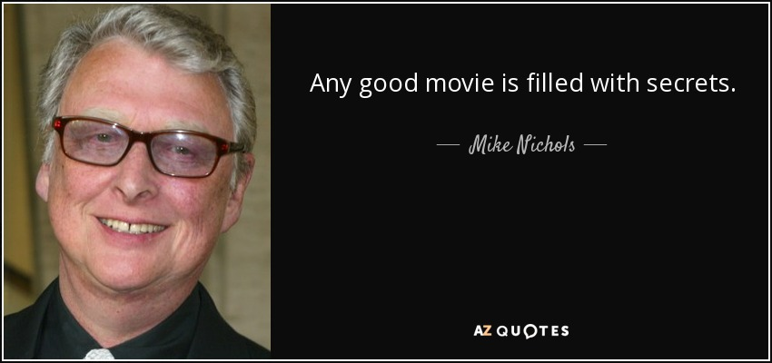 Any good movie is filled with secrets. - Mike Nichols