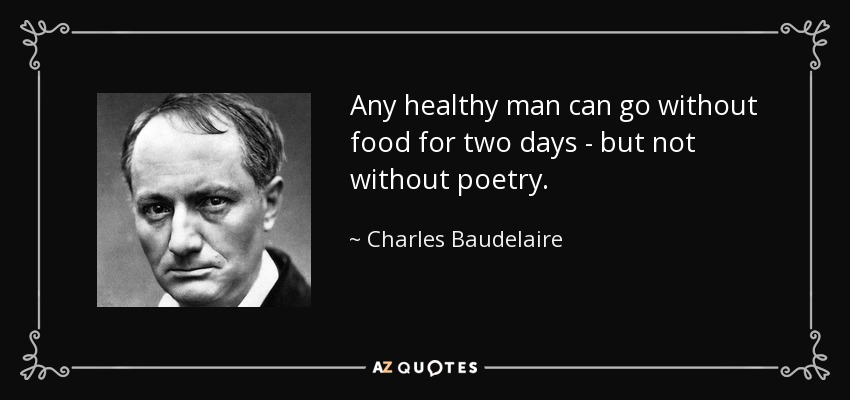Any healthy man can go without food for two days - but not without poetry. - Charles Baudelaire