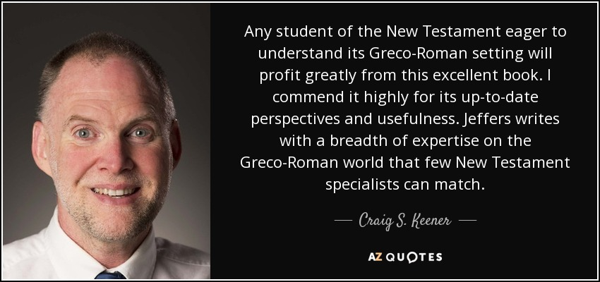 Any student of the New Testament eager to understand its Greco-Roman setting will profit greatly from this excellent book. I commend it highly for its up-to-date perspectives and usefulness. Jeffers writes with a breadth of expertise on the Greco-Roman world that few New Testament specialists can match. - Craig S. Keener