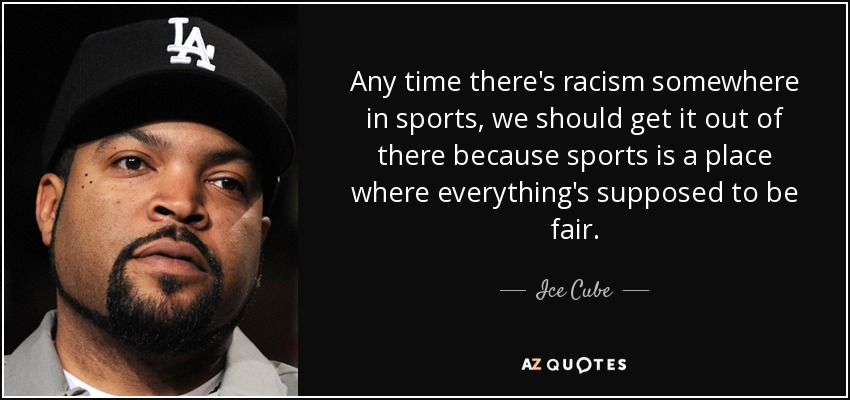 Ice Cube Quote Any Time There's Racism Somewhere In Sports We Cool Quotes About Racism