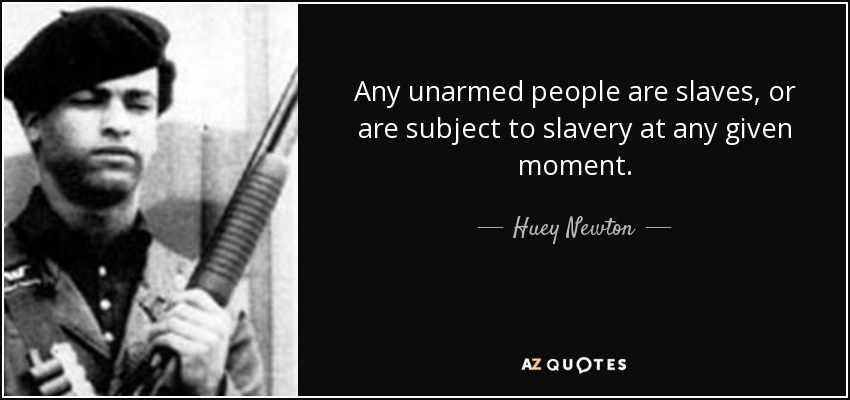 Huey Newton Quotes Huey Newton quote: Any unarmed people are slaves, or are subject  Huey Newton Quotes