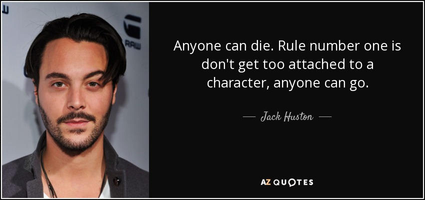 Jack Huston Quote Anyone Can Die Rule Number One Is Dont Get Too