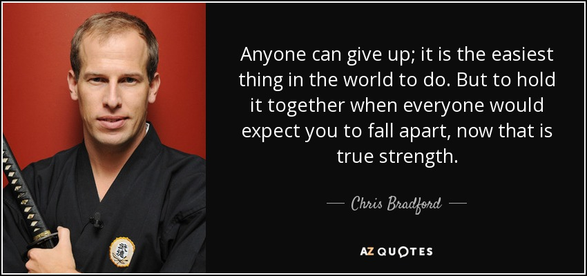 Chris Bradford Quote Anyone Can Give Up It Is The Easiest Thing In