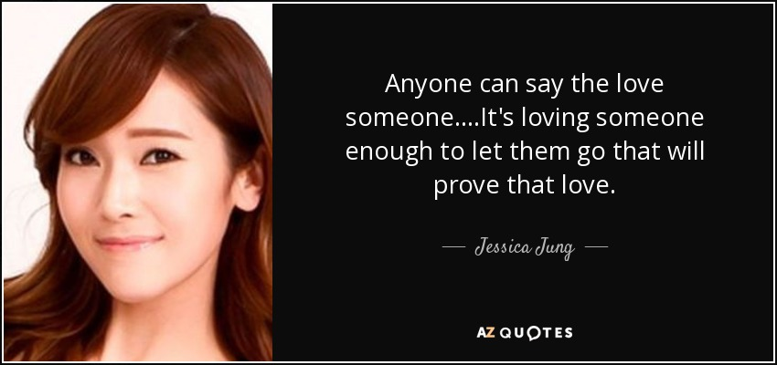 Jessica Jung Quote Anyone Can Say The Love Someoneits Loving