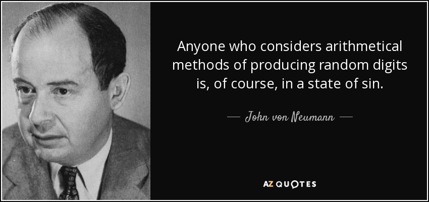 Anyone who considers arithmetical methods of producing random digits is, of course, in a state of sin. - John von Neumann