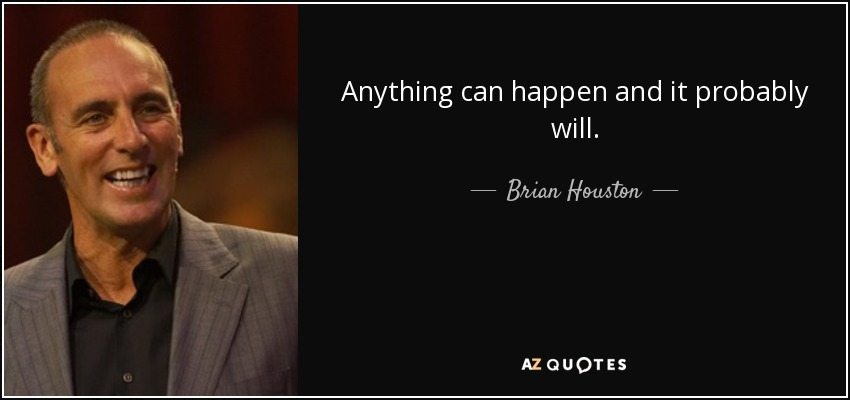 Anything can happen and it probably will. - Brian Houston