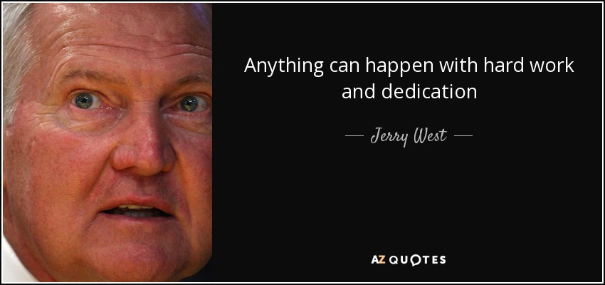 Anything can happen with hard work and dedication - Jerry West
