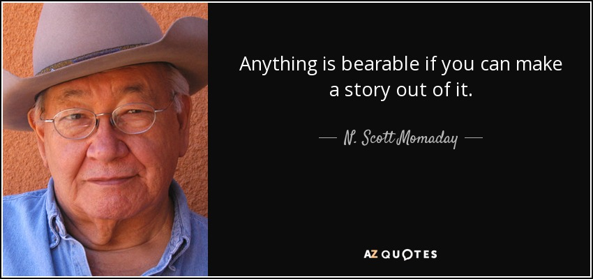 Anything is bearable if you can make a story out of it. - N. Scott Momaday
