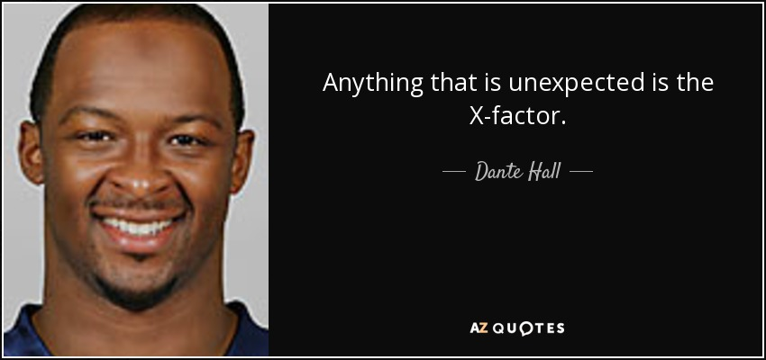Anything that is unexpected is the X-factor. - Dante Hall