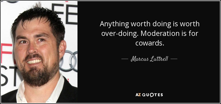 Marcus Luttrell quote: Anything worth doing is worth over ...