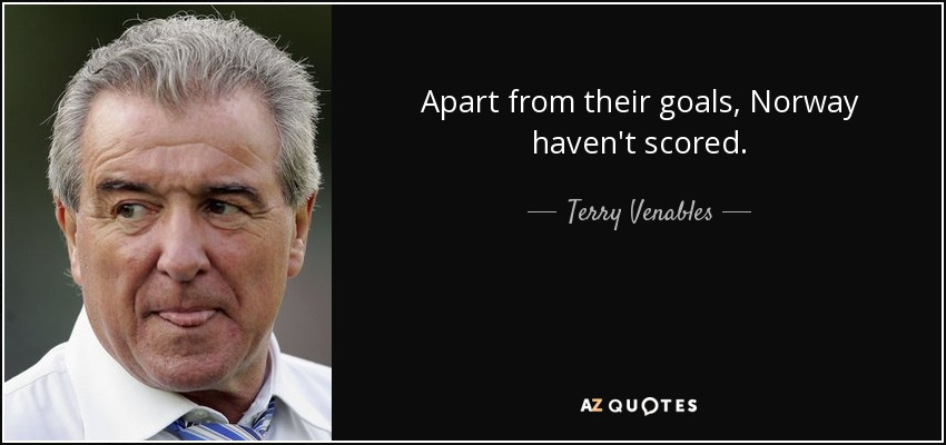 Apart from their goals, Norway haven't scored. - Terry Venables