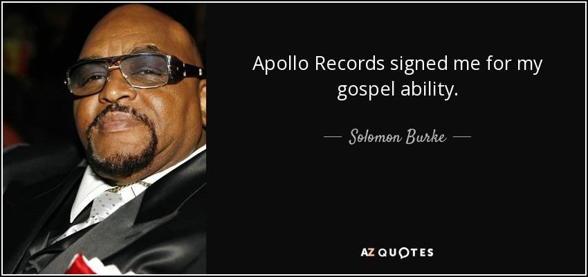Apollo Records signed me for my gospel ability. - Solomon Burke