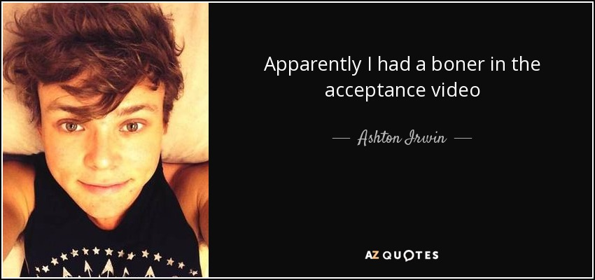Ashton Irwin Quote Apparently I Had A Boner In The