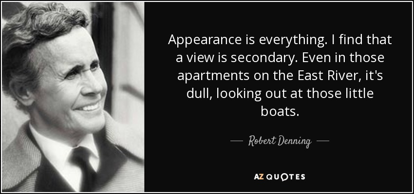 Robert Denning Quote Appearance Is Everything I Find That A View