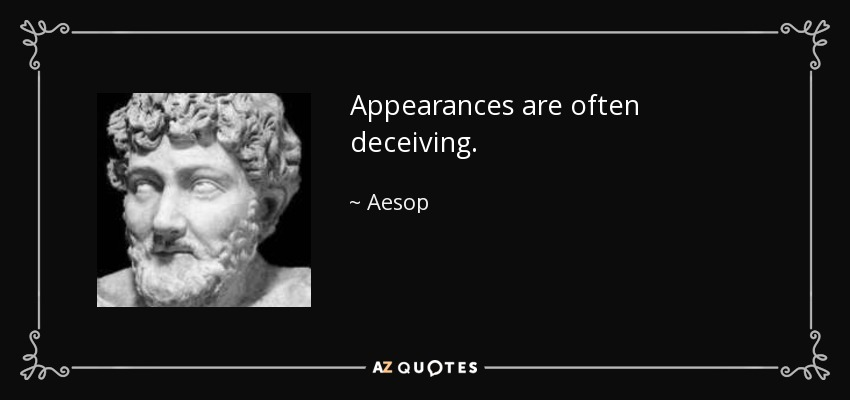 Appearances are often deceiving. - Aesop