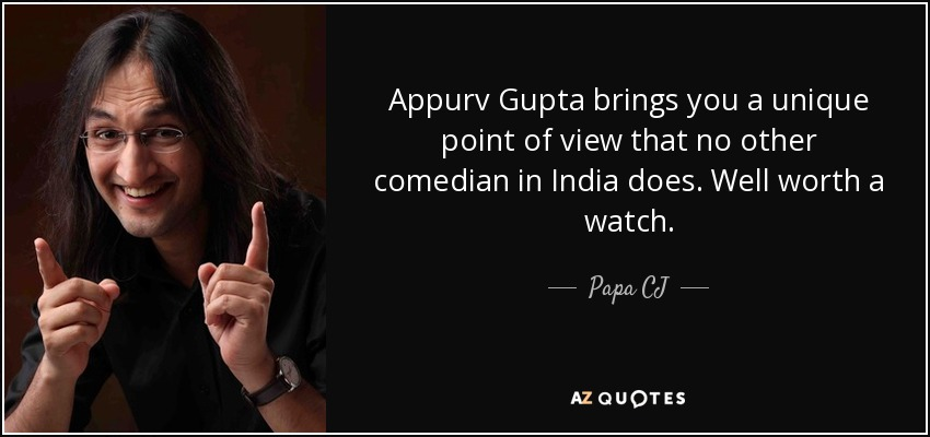 Appurv Gupta brings you a unique point of view that no other comedian in India does. Well worth a watch. - Papa CJ