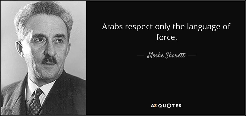 Arabs respect only the language of force. - Moshe Sharett