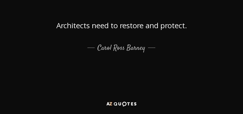Architects need to restore and protect. - Carol Ross Barney