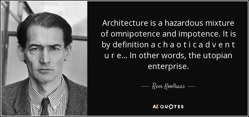 Architecture Is A Hazardous Mixture Of Omnipotence And Impotence It By Definition C H O T I D V E N U R