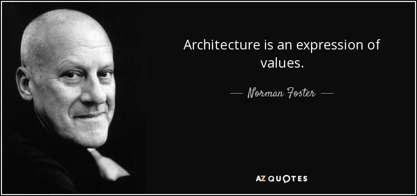 Norman Foster Quote Architecture Is An Expression Of Values