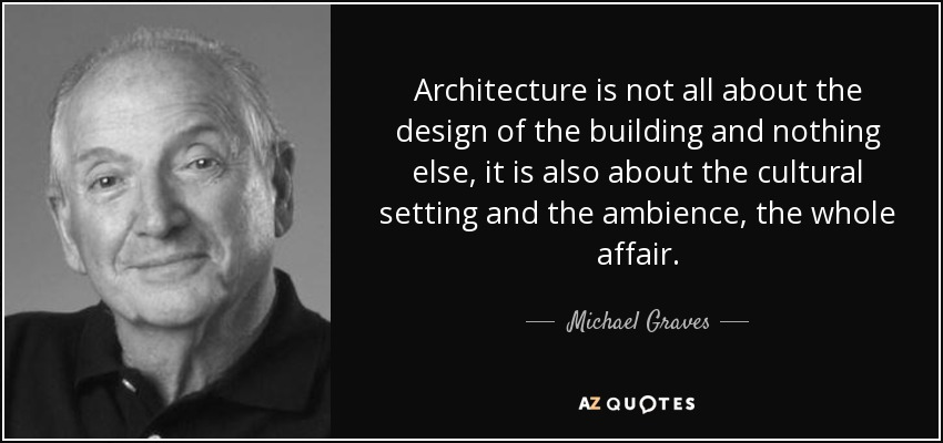 Michael Graves Quote Architecture Is Not All About The Design Of
