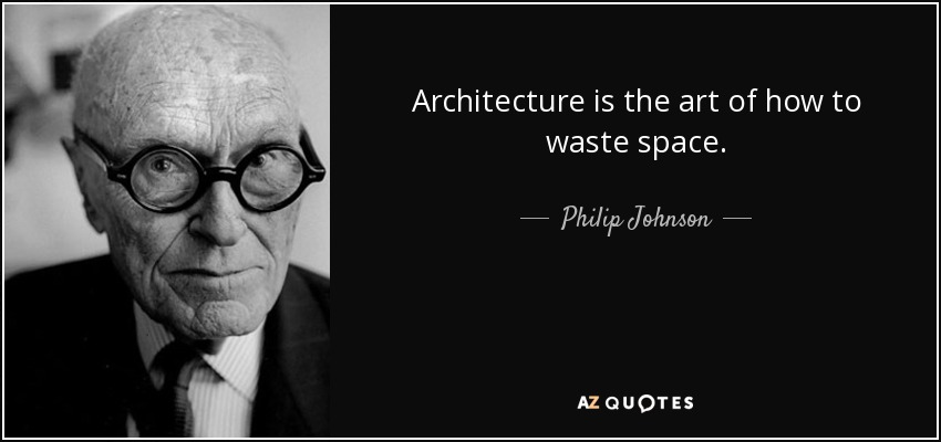 Architecture is the art of how to waste space. - Philip Johnson