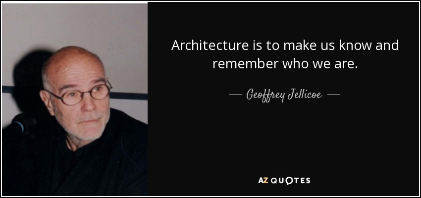 Architecture is to make us know and remember who we are. - Geoffrey Jellicoe