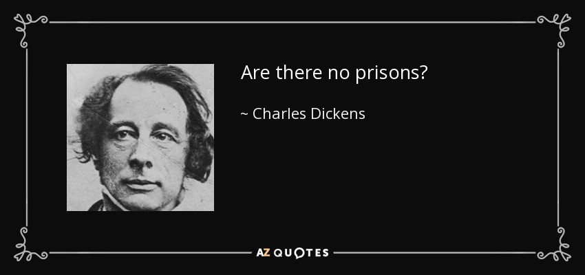 Are there no prisons? - Charles Dickens