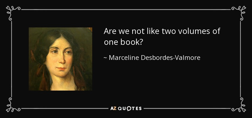 Are we not like two volumes of one book? - Marceline Desbordes-Valmore