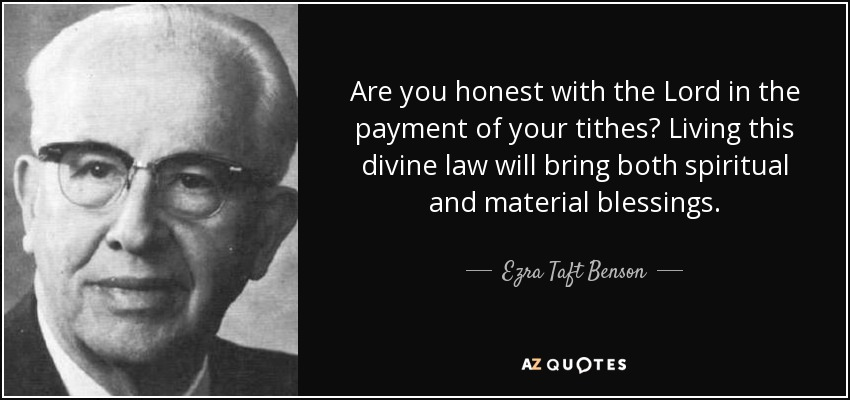 Are you honest with the Lord in the payment of your tithes? Living this divine law will bring both spiritual and material blessings. - Ezra Taft Benson
