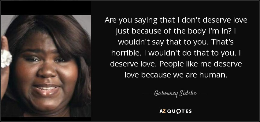 Gabourey Sidibe Quote Are You Saying That I Dont Deserve Love Just