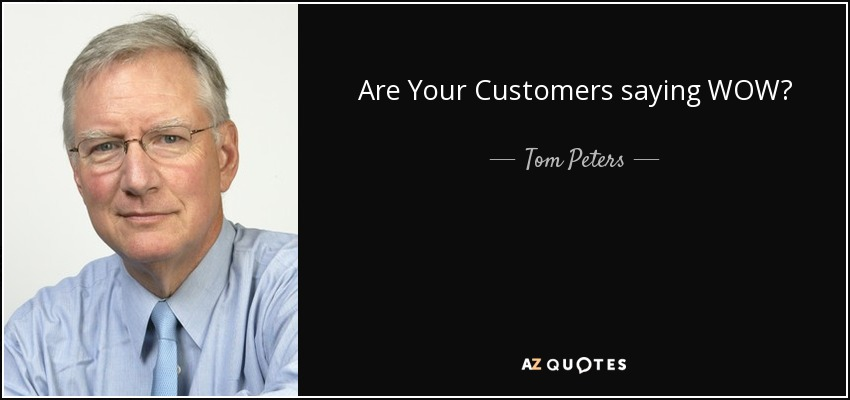 Are Your Customers saying WOW? - Tom Peters