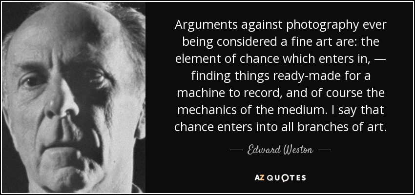 Edward Weston Quote Arguments Against Photography Ever Being Considered A Fine Art Are