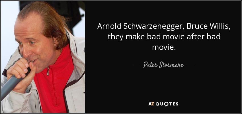 Peter Stormare Quote Arnold Schwarzenegger Bruce Willis They Make