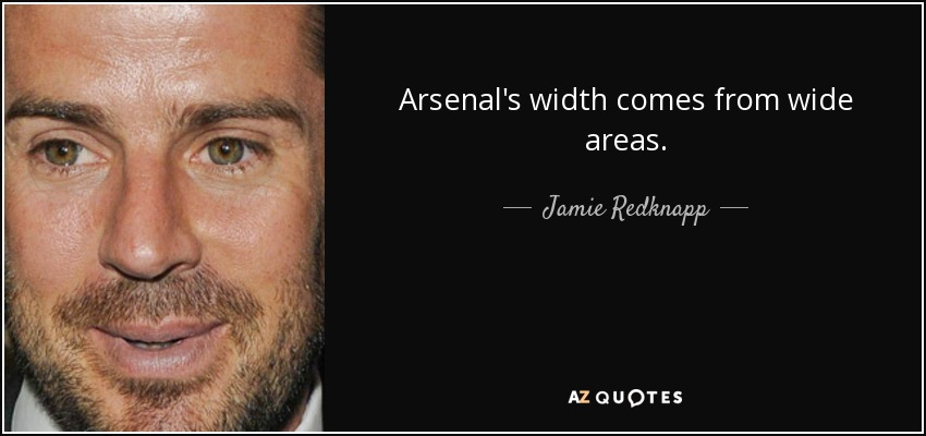 Arsenal's width comes from wide areas. - Jamie Redknapp