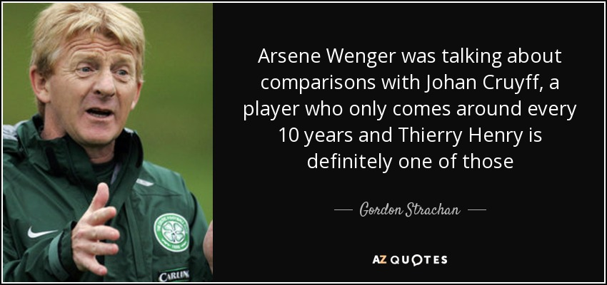 Gordon Strachan quote: Arsene Wenger was talking about ... Arsene Wenger Player