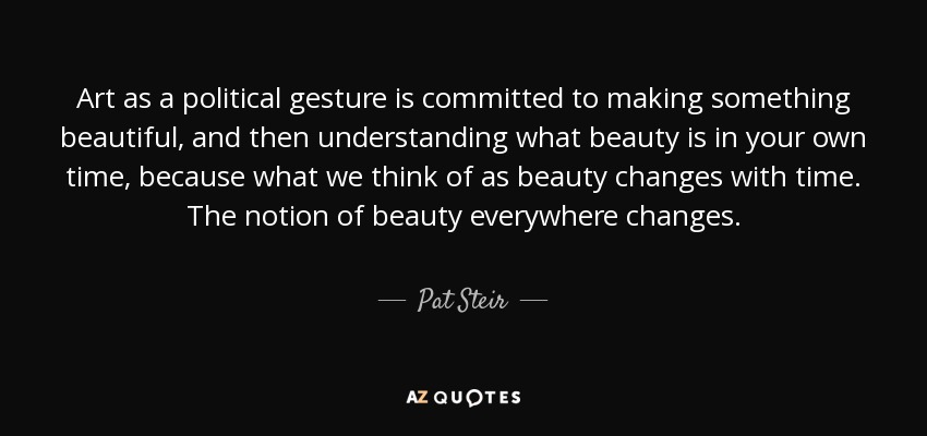 Pat Steir Quote Art As A Political Gesture Is Committed To Making