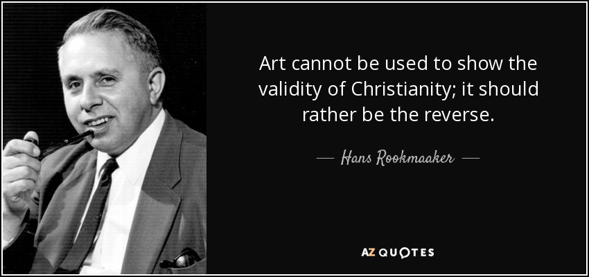 Art cannot be used to show the validity of Christianity; it should rather be the reverse. - Hans Rookmaaker