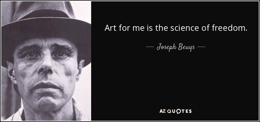 Joseph Beuys Quote: Art For Me Is The Science Of Freedom