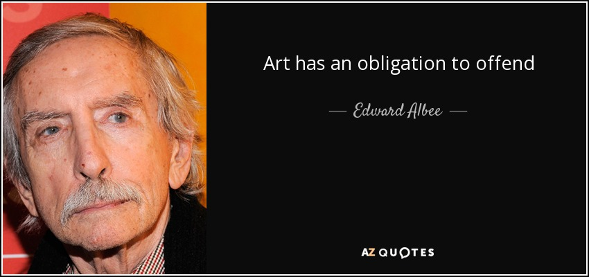 Art has an obligation to offend - Edward Albee
