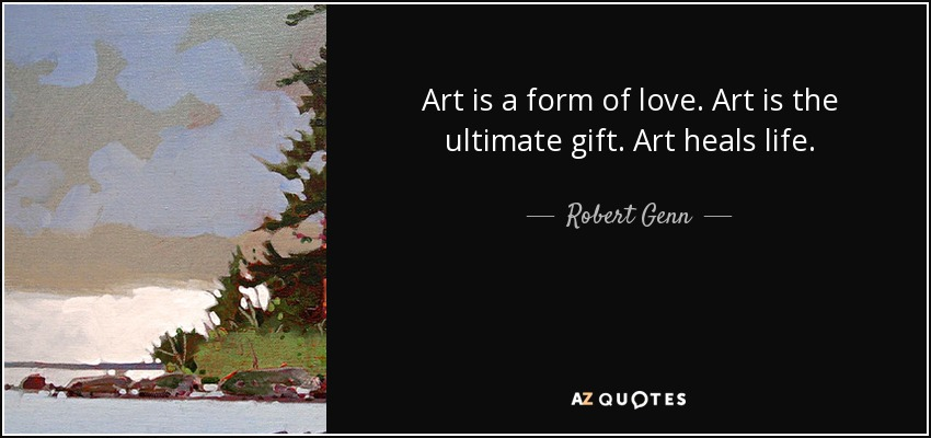 Robert genn quote art is a form of love art is the ultimate art is the ultimate gift art heals life negle Choice Image