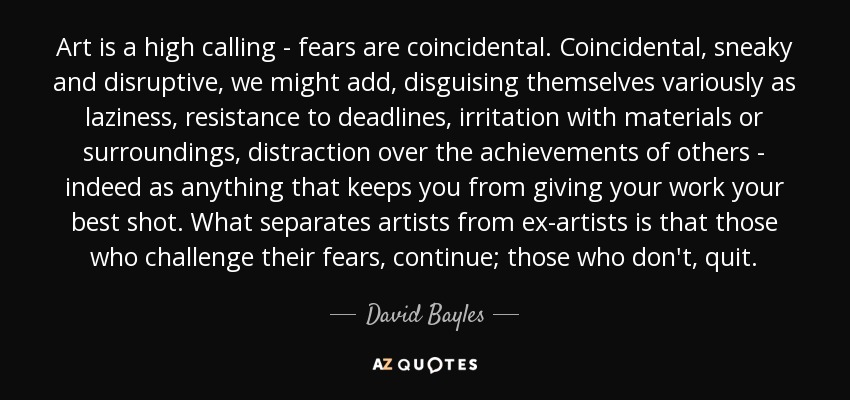 David Bayles quote: Art is a high calling - fears are ...