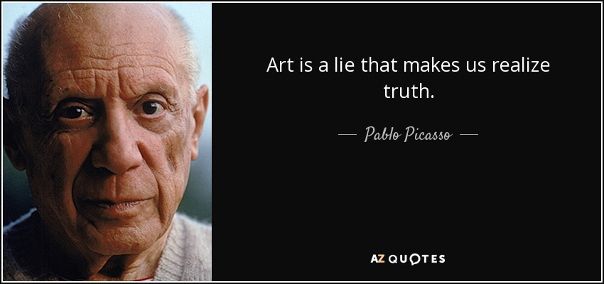 Art is a lie that makes us realize truth. - Pablo Picasso
