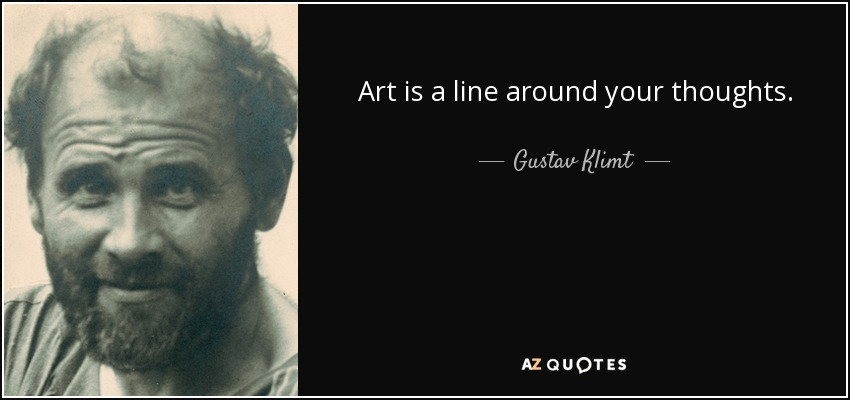 Art is a line around your thoughts. - Gustav Klimt