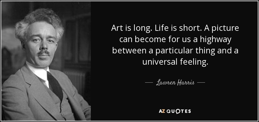 Lawren Harris Quote Art Is Long Life Is Short A Picture Can Become
