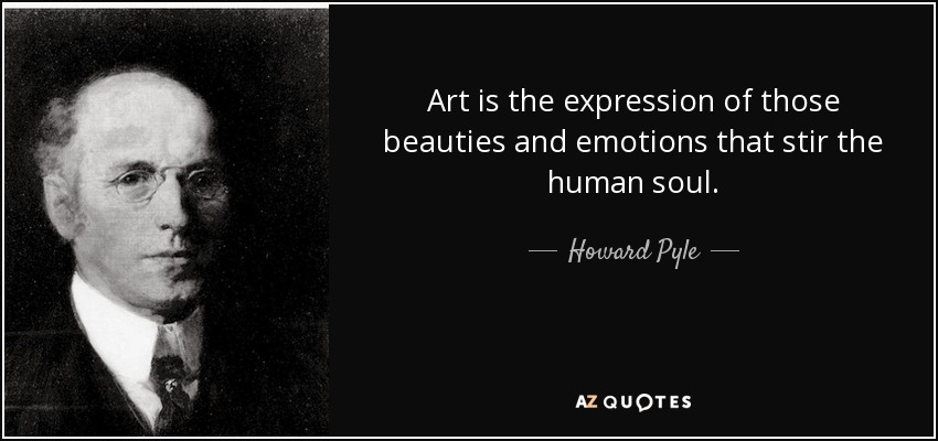 Art is the expression of those beauties and emotions that stir the human soul. - Howard Pyle